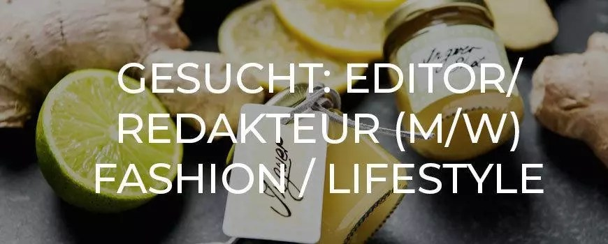 Editor/Redakteur (m/w) Fashion/Lifestyle ab sofort