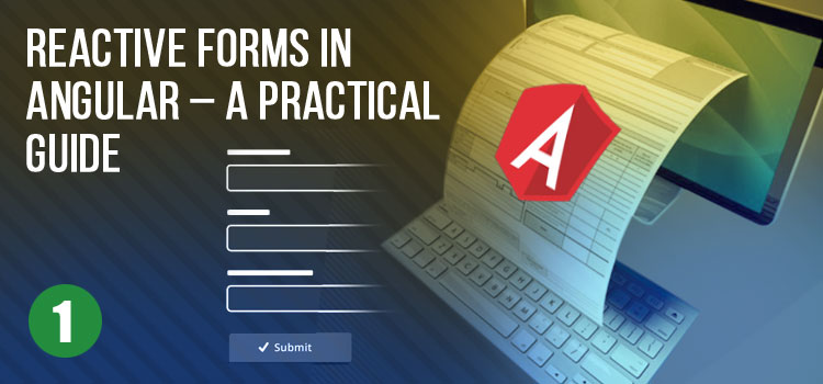 Reactive Forms in Angular - A Practical Guide (Part 1