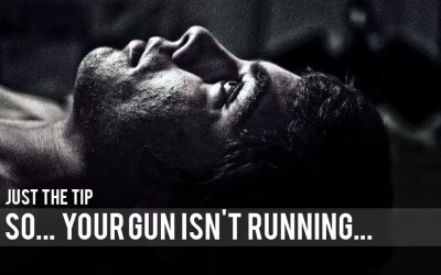 Just the Tip: So… Your Gun Isn't Running…