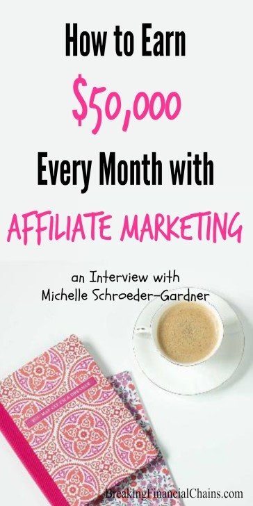 Interview with Michelle Schroeder-Gardner, 6-figure a month personal finance blogger and expert in affiliate marketing. Learn how you can make $50K a month.