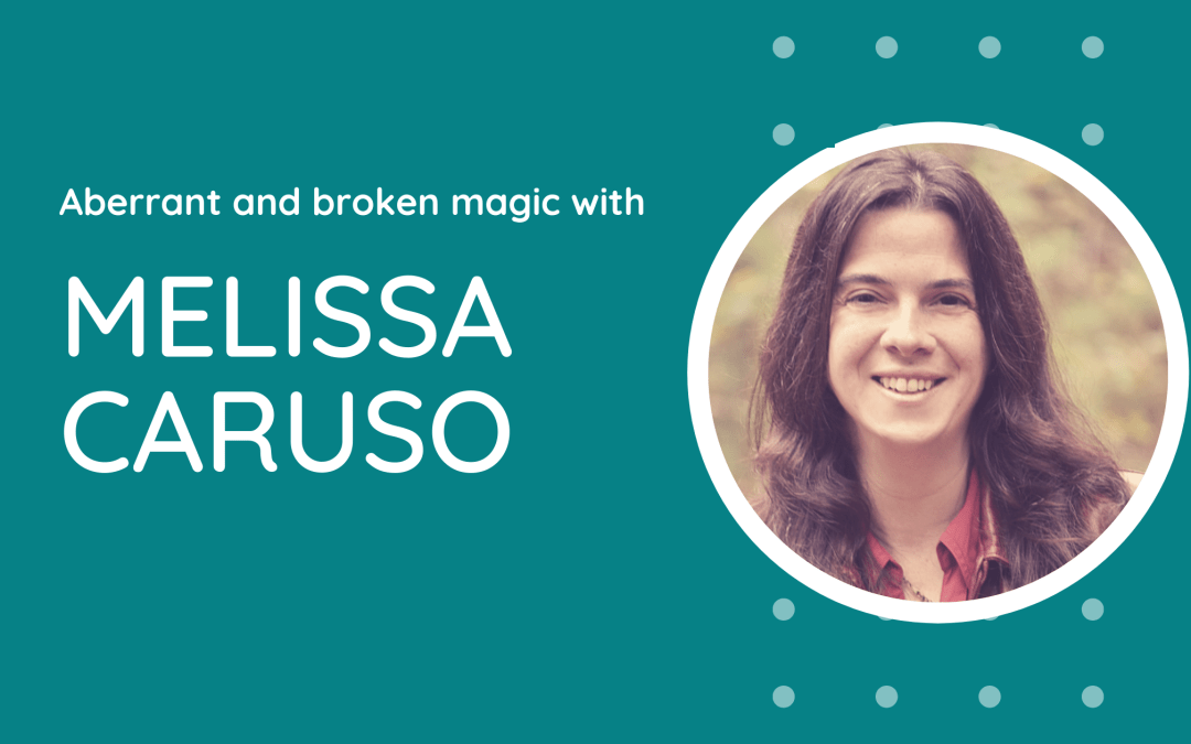 Aberrant and broken magic with Melissa Caruso