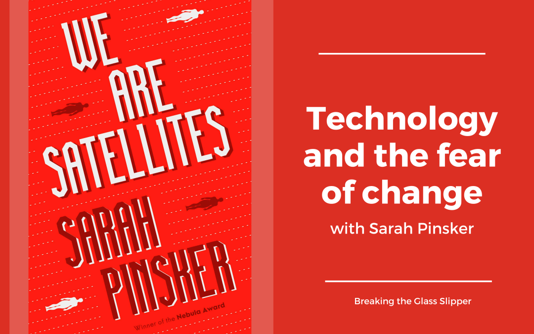 Technology and the fear of change with Sarah Pinsker