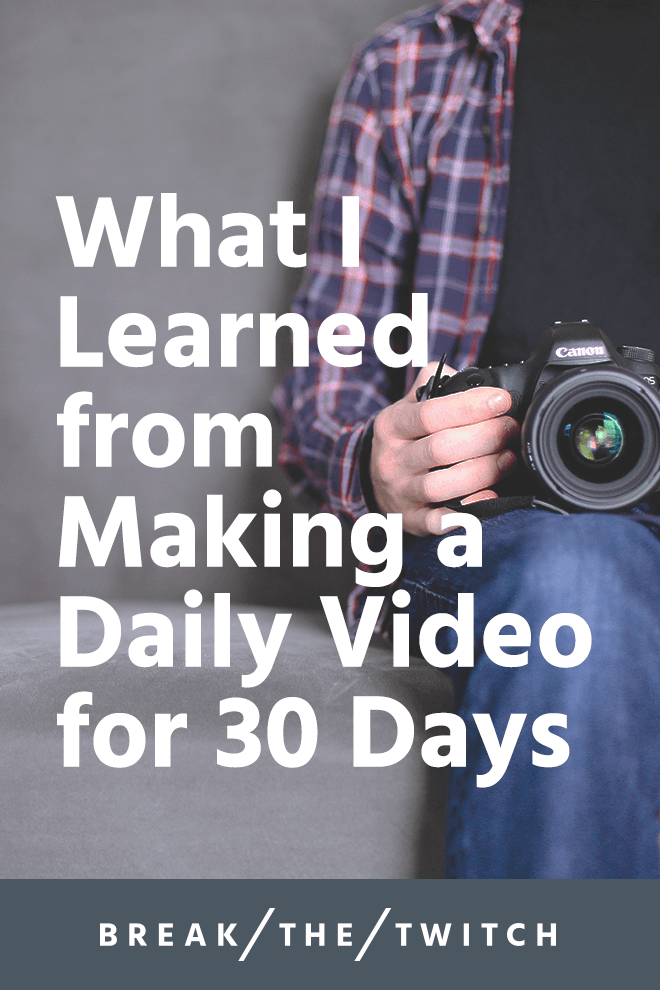 What I Learned from Making a Daily Video for 30 Days // After 30 days of making a daily video, I learned some things, lost a lot of sleep, and filled up a hard drive. On top of that... // breakthetwitch.com