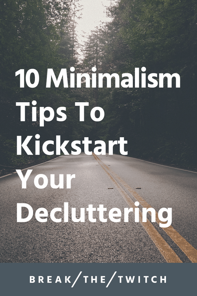 10 Minimalism Tips To Kickstart Your Decluttering // Looking to declutter your home and life? All it takes is a few steps in the right direction. Here are 10 Minimalism Tips to Kickstart Decluttering. // breakthetwitch.com