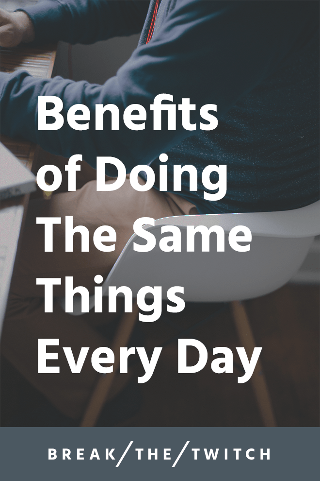 Benefits of Doing The Same Things Every Day // As I discussed in mydaily action planfor the year, I've been doing the six same things every day for the last 30 days. // breakthetwitch.com