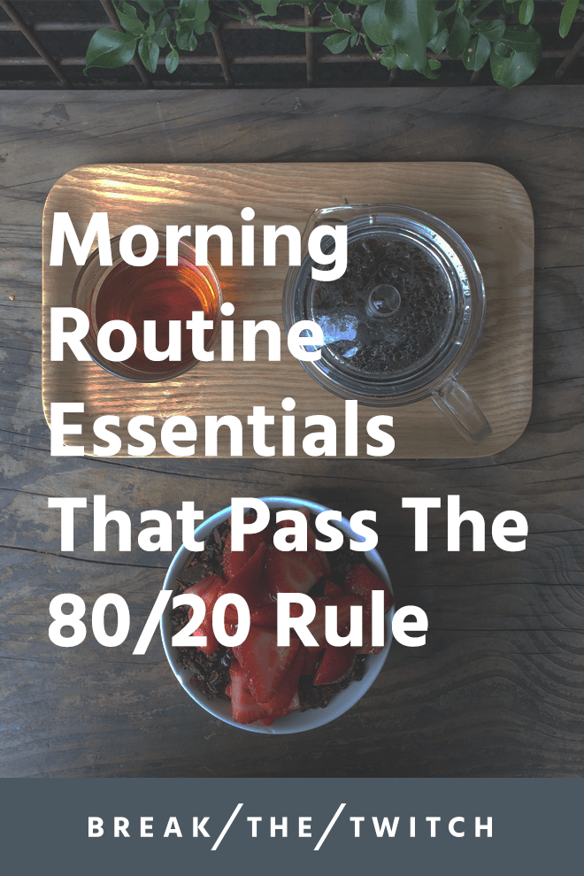 Morning Routine Essentials That Pass The 80/20 Rule