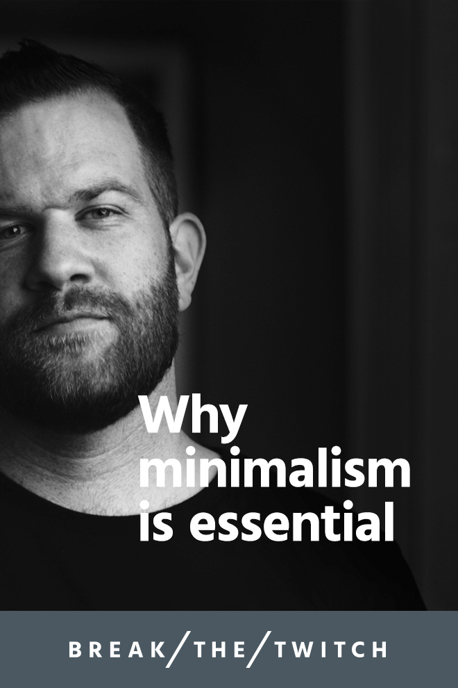 Why Minimalism Is Essential // Why are so many people talking about minimalism? Here's a perspective on why minimalism has been so essential on my journey of doing more of what matters. // breakthetwitch.com