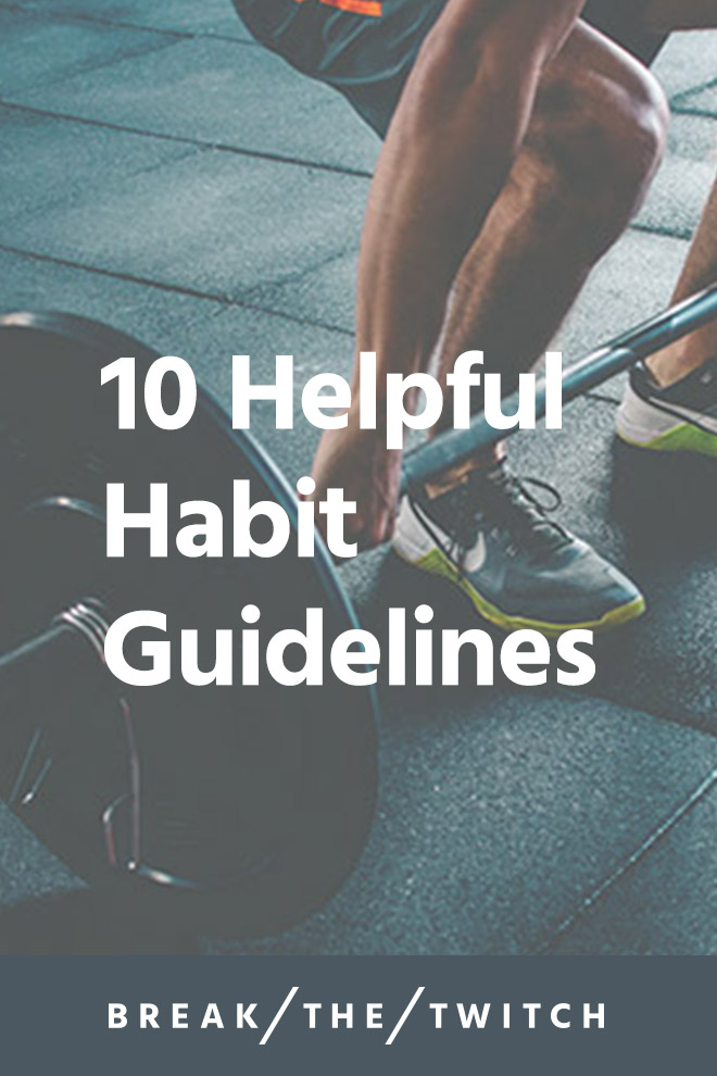 10 Helpful Habit Guidelines // When it comes to eating healthier or building muscle, it's all about habits. Here are 10 effective habit guidelines I've learned. // breakthetwitch.com