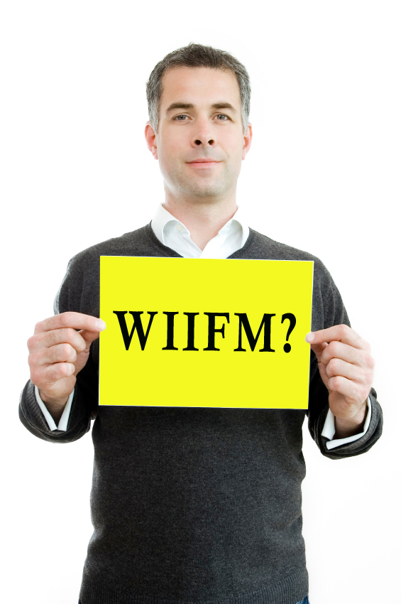 """When All Else Fails WIIFM """"What's In It For Me"""