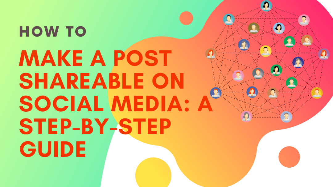 How To Make a Post Shareable on Social Media: A Step-by-Step Guide