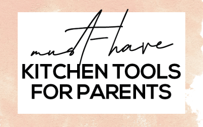 Favorite Kitchen Tools for Parents