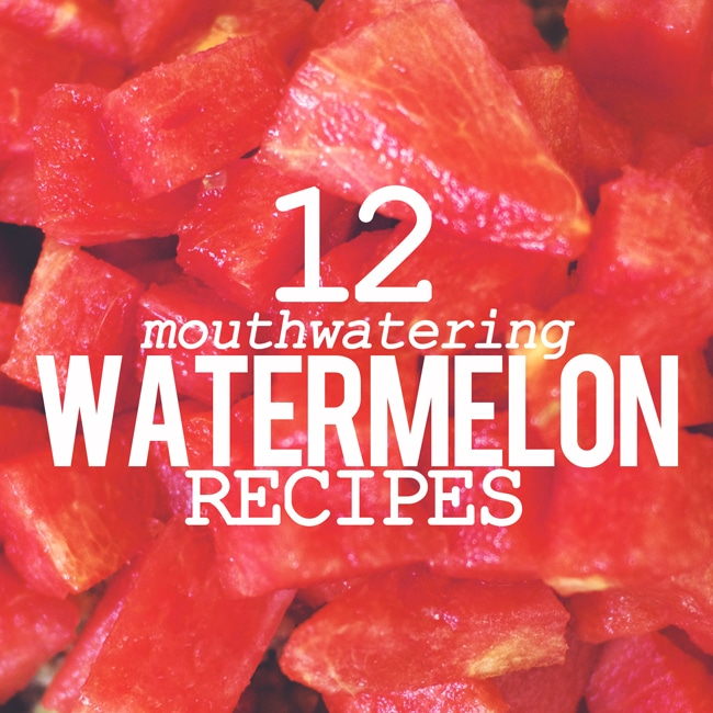 12 Mouthwatering Watermelon Recipes