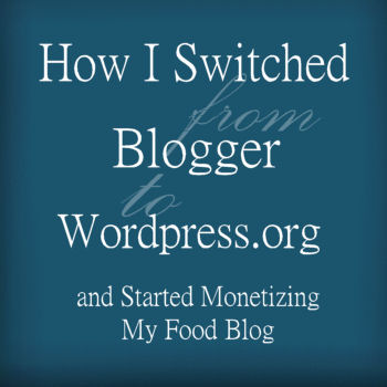 How I Switched From Blogger to WordPress.org and Started Monetizing My Food Blog