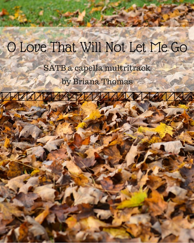 O Love That Will Not Let Me Go (SATB a Capella Multitrack by Briana Thomas)