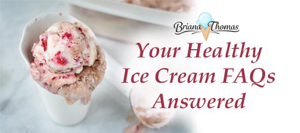 Your Healthy Ice Cream FAQs Answered | Briana Thomas