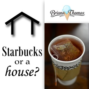 Starbucks or a House?