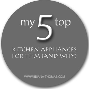 My Top 5 Kitchen Appliances for THM (and Why)
