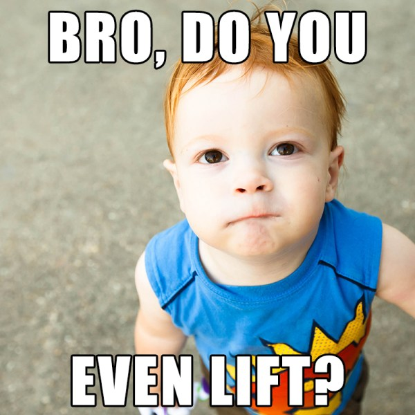 "Photo of toddler with ""bro, do you even lift?"" caption"