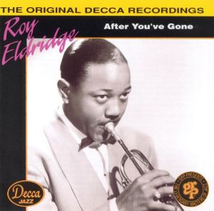 Record album cover of Roy Eldridge's After You've Gone. A black-and-white photo, with Roy's head tipped forward as he blows on his trumpet, his eyes glancing up beneath his slicked-back hair.