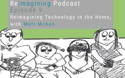 Reimagining Technology in the Home with Matt McKee | Reimagining Podcast | Episode 9