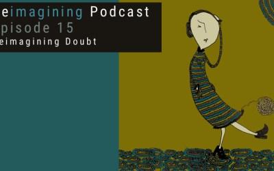 15: Reimagining Doubt | Reimagining Podcast | Episode 15