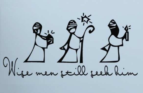 "drawing of three wise men with quote ""wise men still seek him"" - reminding me of the need to be wiser"