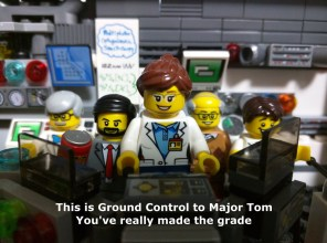 This is ground control to Major Tom, you've really made the grade