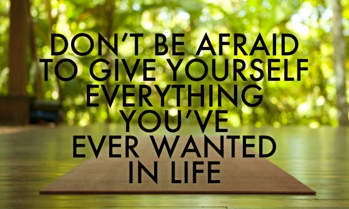 Don't be afraid to give yourself everything you've ever wanted in life, inspiring travel quote