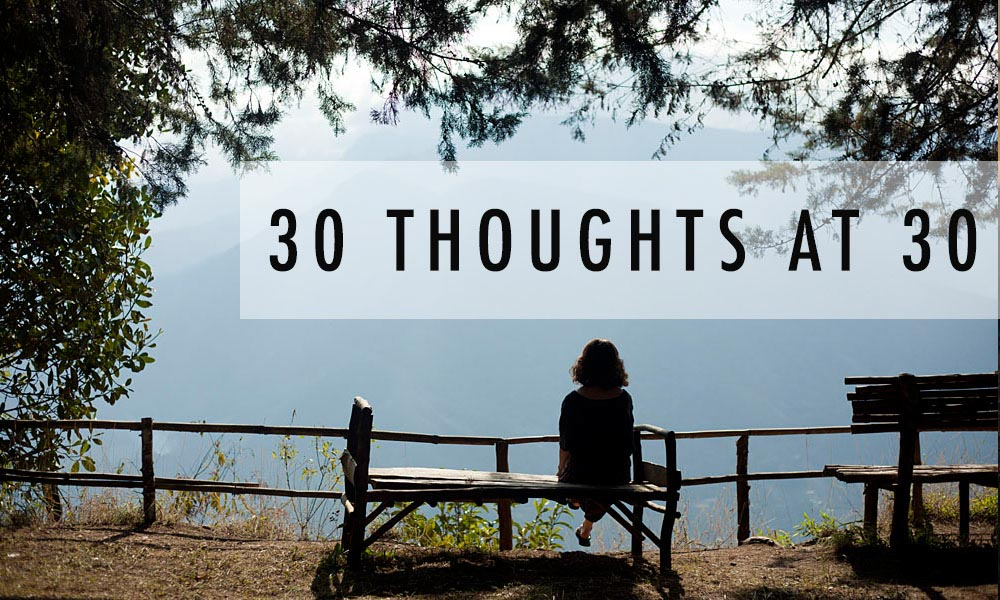 30 THOUGHTS AT 30