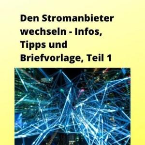 Den Stromanbieter wechseln - Infos, Tipps und Briefvorlage, Teil 1