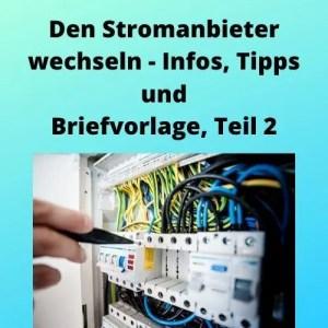 Den Stromanbieter wechseln - Infos, Tipps und Briefvorlage, Teil 2