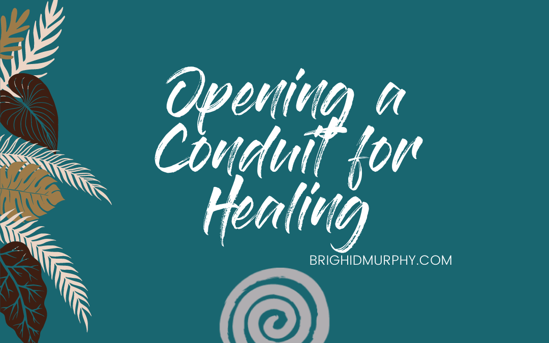 Opening Your Conduit for Healing Yourself and Others