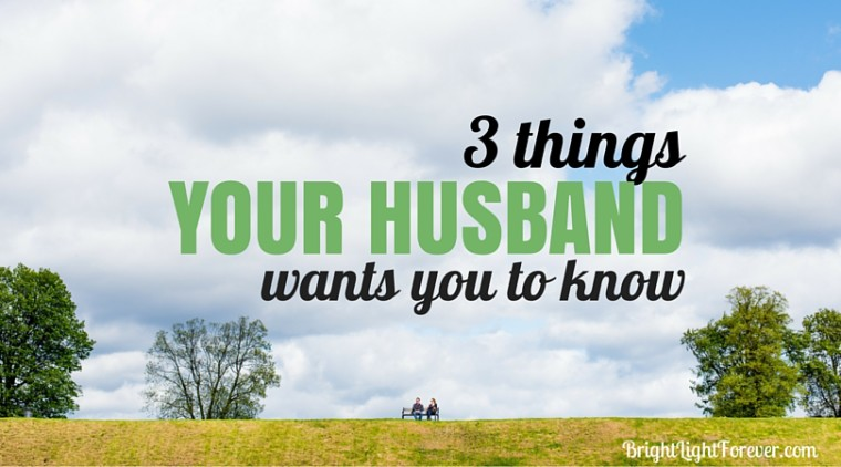 3 things your husband wants you to know. Interesting ideas...