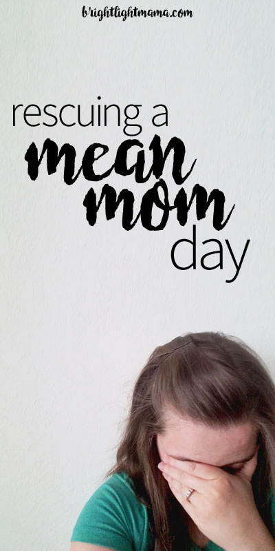 "Have you been a ""mean mom"" today? It's not too late to fix it! Tips from a mom of four to help you rescue a bad parenting day before the sun goes down. #parenting"