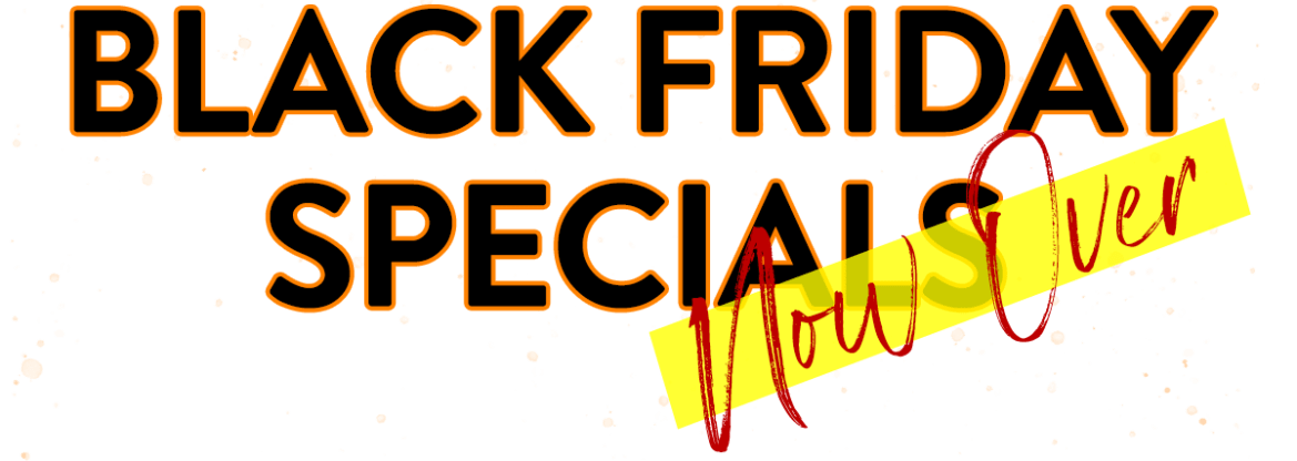 Black Friday Speicials Now Over