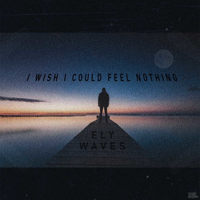 Ely Waves - I Wish I Could Feel Nothing