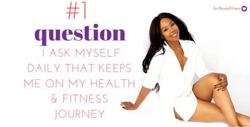 The  #1 question I ask myself DAILY,that keeps me in love with Health & Fitness