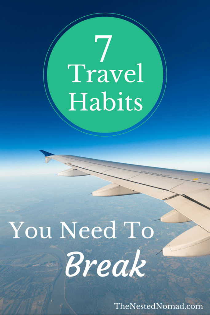 Save yourself tons of time, money, and headaches by breaking these habits on your next trip.