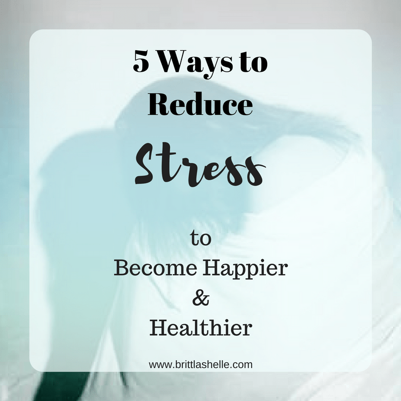 5 Ways To Reduce Stress In Your Life