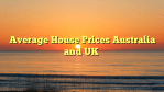 Average House Prices Australia and UK