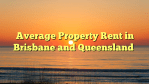 Average Property Rent in Brisbane and Queensland