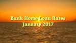 Bank Home Loan Rates January 2017
