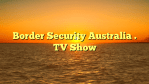 Border Security Australia . TV Show