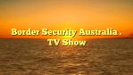 Border Security Australia . TV Show