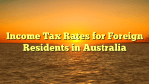 Income Tax Rates for Foreign Residents in Australia