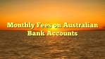 Monthly Fees on Australian Bank Accounts