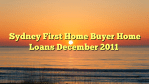 Sydney First Home Buyer Home Loans December 2011
