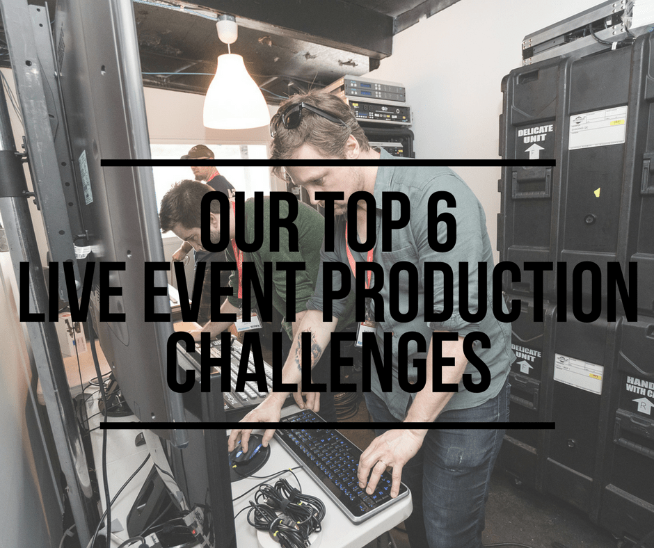 Our Top 6 Live Event Production Challenges