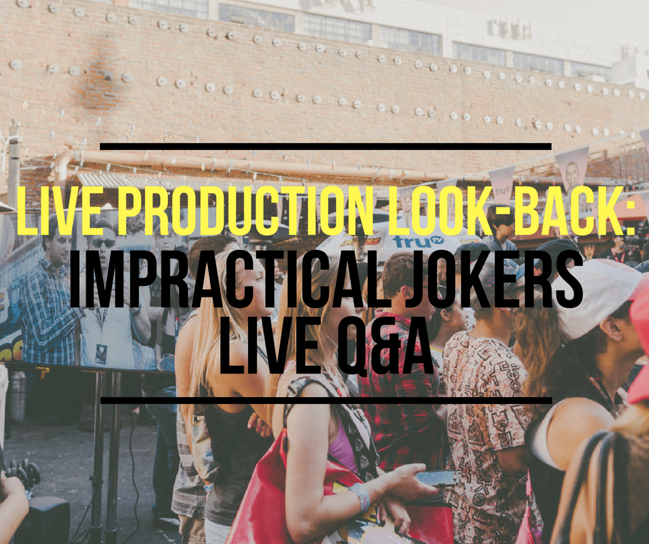 Live Production Look-Back: Impractical Jokers Live Q&A