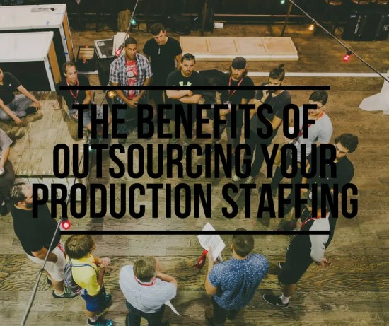 The Benefits of Outsourcing Your Production Staffing